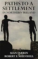 Paths to a Settlement in Northern Ireland (Ulster Editions & Monographs)