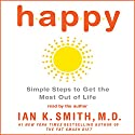Happy: Simple Steps to Get the Most Out of Life Audiobook by Ian K. Smith Narrated by Ian K. Smith