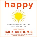Happy: Simple Steps to Get the Most Out of Life | Ian K. Smith M.D.
