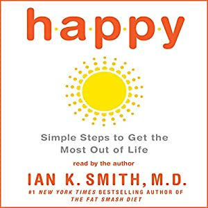 Happy: Simple Steps to Get the Most Out of Life Audiobook