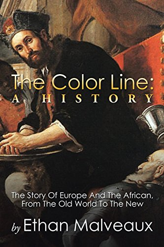 The Color Line: A History: The Story Of Europe And The African, From The Old World To The New