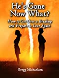 #9: He's Gone Now What?: How to Get Over a Breakup and Prepare to Love Again (Relationship and Dating Advice for Women Book 19)