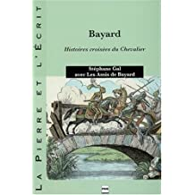Bayard: Histoires Croisees du Chevalier (la Pierre et l'Ecrit)