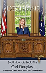 Decisions: Spy to Surgeon General to a Threat of Impeachment (Sybil Norcroft Book 5)