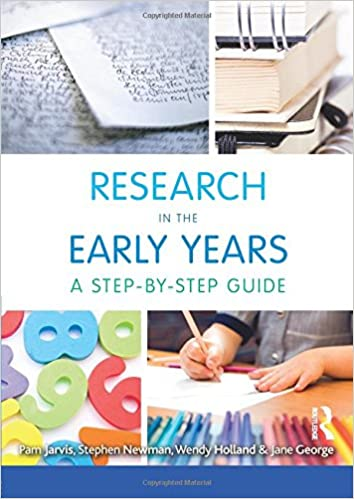 Early Childhood Research Needs Update >> Research In The Early Years Pam Jarvis Jane George Wendy Holland