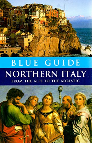 Read Online Blue Guide Northern Italy: From the Alps to the Adriatic (Twelfth Edition)  (Blue Guides) pdf