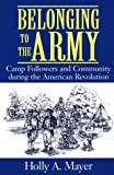 Belonging to the Army: Camp Followers and Community during the American Revolution (Understanding Modern European and Latin American Literature)