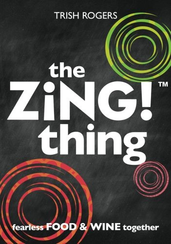 the ZiNG! thing: fearless FOOD AND WINE together by Patricia Rogers