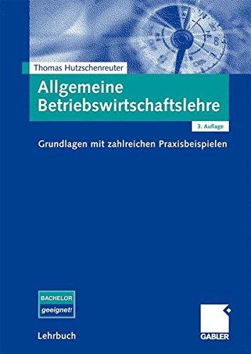 Allgemeine Betriebswirtschaftslehre: Grundlagen mit zahlreichen Praxisbeispielen