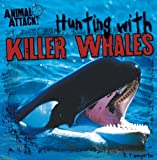 Hunting with Killer Whales, E. T. Weingarten, 1482404958