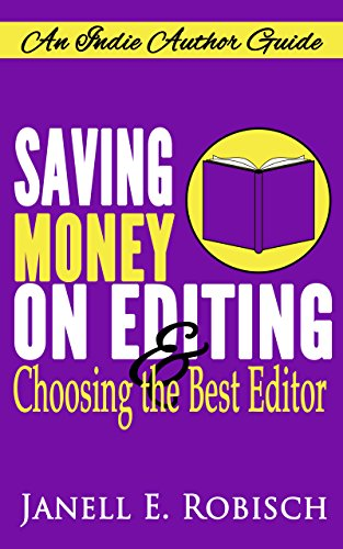 Saving Money on Editing & Choosing the Best Editor (Indie Author Guides Book 1)