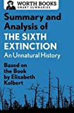 Summary and Analysis of The Sixth Extinction: An Unnatural History: Based on the Book by Elizabeth Kolbert (Smart Summaries)
