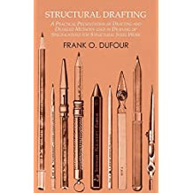 Structural Drafting - A Practical Presentation of Drafting and Detailed Methods used in Drawing up Specifications for Structural Steel Work