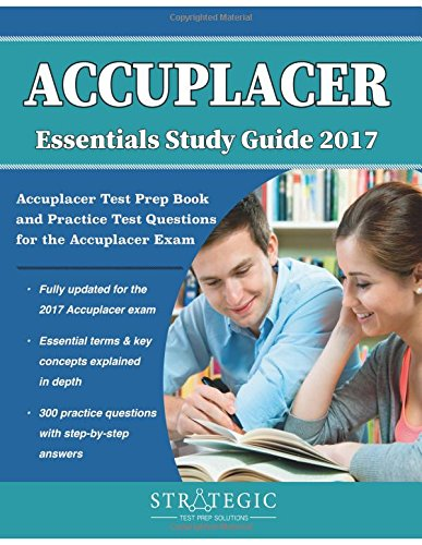 Accuplacer Essentials Study Guide 2017: Accuplacer Test Prep Book and Practice Test Questions for the Accuplacer Exam