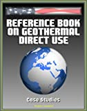 Reference Book on Geothermal Direct Use: Case Studies, Residential Geothermal Heat Pumps, Greenhouses, Gold Processing