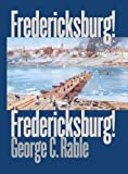 Front cover for the book Fredericksburg! Fredericksburg! by George C. Rable