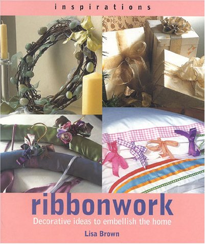 Ribbonwork: Decorative Ideas to Embellish the Home (Inspirations)