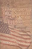 Religion and the Public Square in the 21st Century : Proceedings from the Conference:, Ryan Streeter, 1558131272