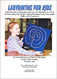 Labyrinths for Kids : Exploring the Construction and Use of Labyrinths As a Tool for Increasing Fine Motor, Visual Perceptual and Gross Motor Skills in the Classroom, Rossetta, Lani A., 0970986602