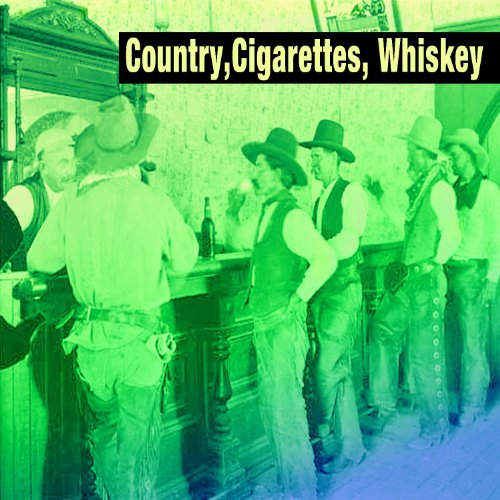 Country, Cigarettes, Whiskey