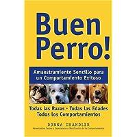 Buen Perro: Amaestramiento Sencillo para un Comportamiento Exitoso (Spanish Edition)