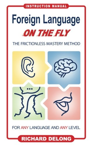 Foreign Language on the Fly: The Frictionless Mastery Method (Volume 1)
