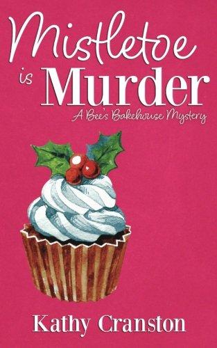Bee Cozy - Mistletoe is Murder: A Christmas Cozy Mystery (Bee's Bakehouse Mysteries) (Volume 6)