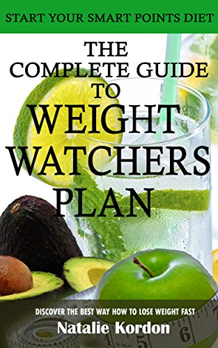 The Complete Guide to Weight Watchers Plan: Start Your Smart Points Diet with Special Recipes by Natalie Kordon