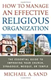 How to Manage an Effective Religious Organization, Michael Sand, 1601631510