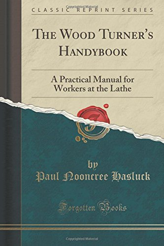 Download The Wood Turner's Handybook: A Practical Manual for Workers at the Lathe (Classic Reprint) PDF