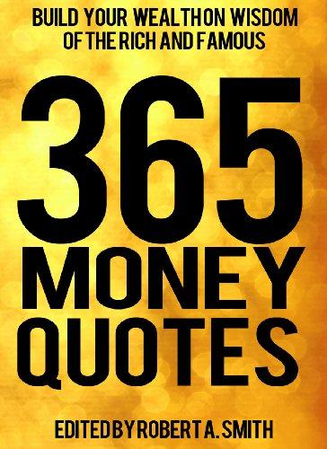 365 Money Quotes Build Your Wealth On Wisdom Of The Rich And Famous