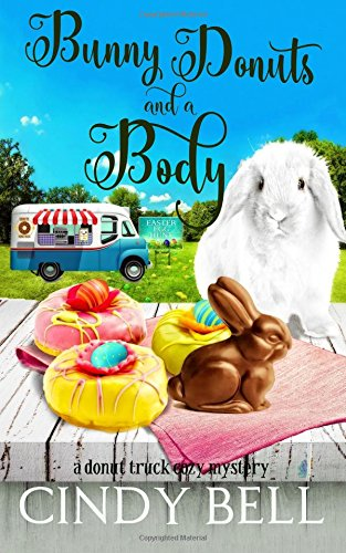 Bunny Donuts and a Body (A Donut Truck Cozy Mystery Series) (Volume 3)
