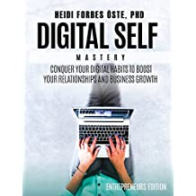 Digital Self Mastery: Conquer your digital habits to boost your relationships and business growth
