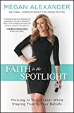 Faith in the Spotlight: Thriving in Your Career While Staying True to Your Beliefs