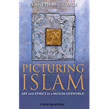 Picturing Islam: Art and Ethics in a Muslim Lifeworld