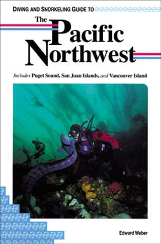 Diving and Snorkeling Guide to the Pacific Northwest: Includes Puget Sound, San Juan Islands, and Vancouver Island (Lonely Planet Diving & Snorkeling Great Barrier Reef)