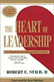 The Heart of Leadership : 12 Practices of Courageous Leaders, Staub, Robert E., II, 1890009814