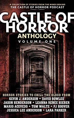 Tom Anderson Collection - Castle of Horror Anthology Volume One: A Collection of Stories from the Minds behind the Castle of Horror Podcast