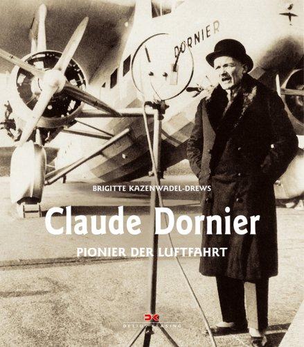 Claude Dornier: Pionier der Luftfahrt