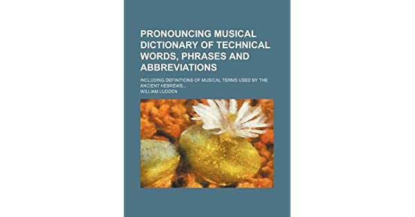 Pronouncing Musical Dictionary of Technical Words, Phrases