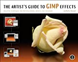 The Artist's Guide to GIMP Effects : Creative Techniques for Photographers, Artists, and Designers, Hammel, Michael J., 1593271212