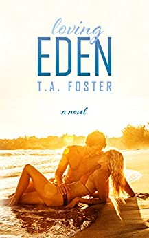 Loving Eden (Kissing Eden Book 2) by [Foster, T.A.]