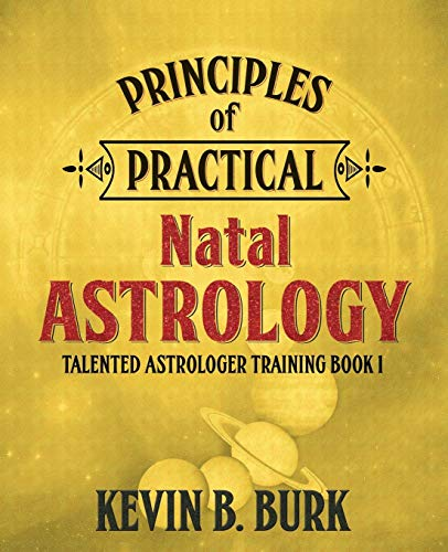 Principles of Practical Natal Astrology (Understanding Natal Chart The)