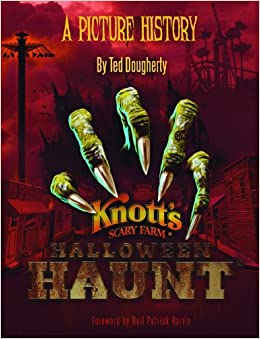 Knott's Halloween Haunt: A Picture History: Ted Dougherty, Neil ...