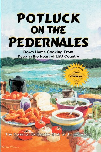 Potluck on the Pedernales: Down Home Cooking from Deep in the Heart of LBJ Country by Club of Johnson City Community Garden