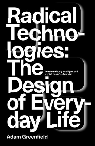Radical Technologies: The Design of Everyday Life ()