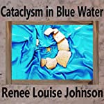 Cataclysm in Blue Water | Renee Louise Johnson,John Douglas Pitts