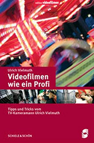 Videofilmen wie ein Profi: Tipps und Tricks vom TV-Kameramann Ulrich Vielmuth