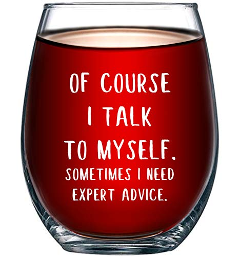 Of Course I Talk To Myself. Sometimes I Need Expert Advice Funny Wine Glass 15oz - Perfect Gag Gift Idea for Her, Mom, Wife, Girlfriend, Coworker - Birthday Gifts for -