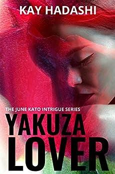 Yakuza Lover (The June Kato Intrigue Series Book 3) by [Hadashi, Kay]
